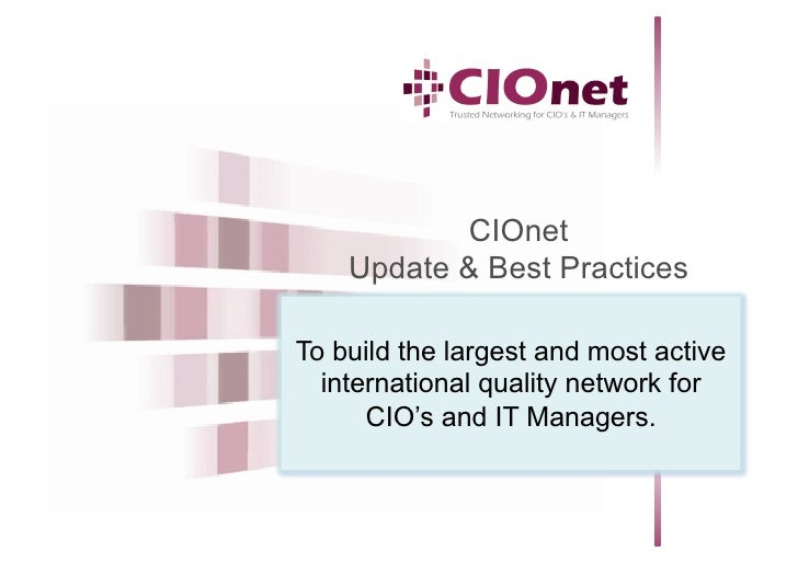 CIOnet     Update & Best Practices  To build the largest and most active   international quality network for       CIO's a...