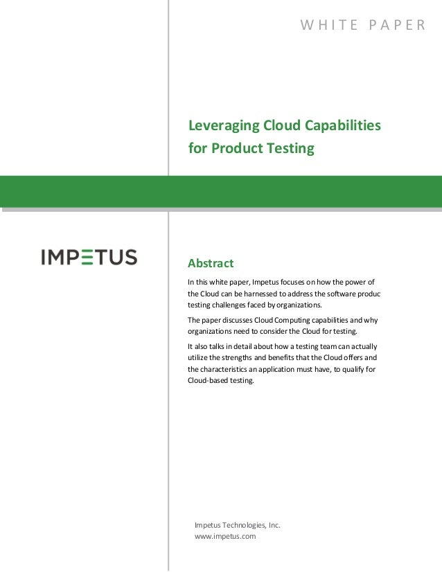 Leveraging Cloud Capabilitiesfor Product TestingW H I T E P A P E RAbstractIn this white paper, Impetus focuses on how the...