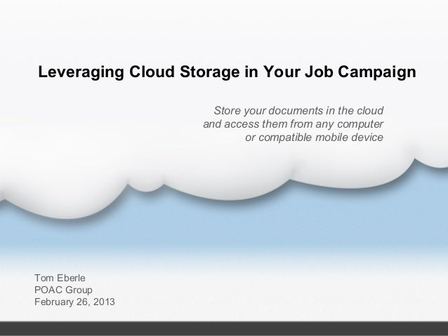 Leveraging Cloud Storage in Your Job Campaign                      Store your documents in the cloud                    an...