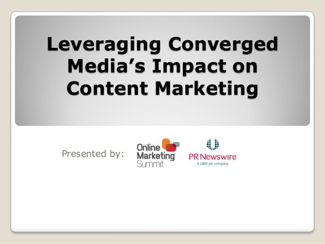 Leveraging Converged  Media's Impact on  Content Marketing Presented by: