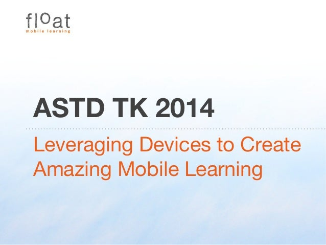 Leveraging Devices to Create Amazing Mobile Learning - TK2014 Results