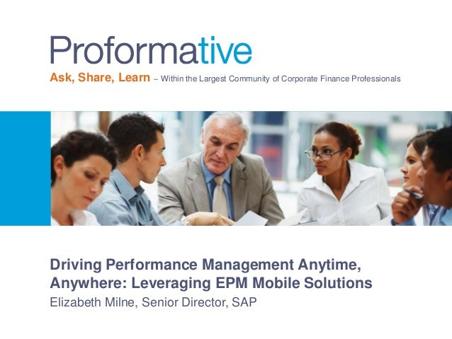 Ask, Share, Learn – Within the Largest Community of Corporate Finance Professionals  Driving Performance Management Anytim...