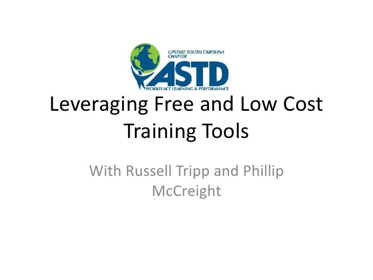 Leveraging Free and Low Cost Training Tools <br />With Russell Tripp and Phillip McCreight<br />