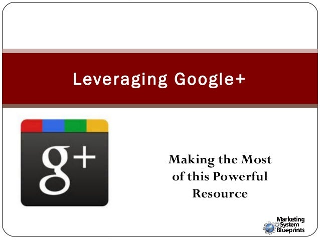 Leveraging Google+  Making the Most of this Powerful Resource