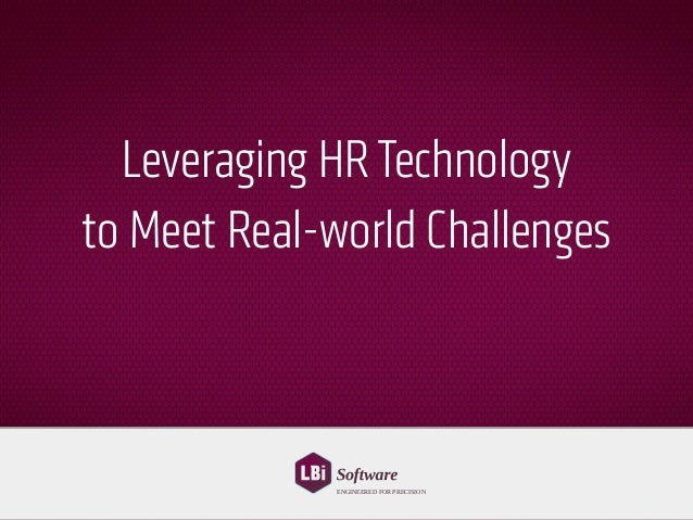 Leveraging HRTechnology to Meet Real-world Challenges ENGINEERED FOR PRECISION