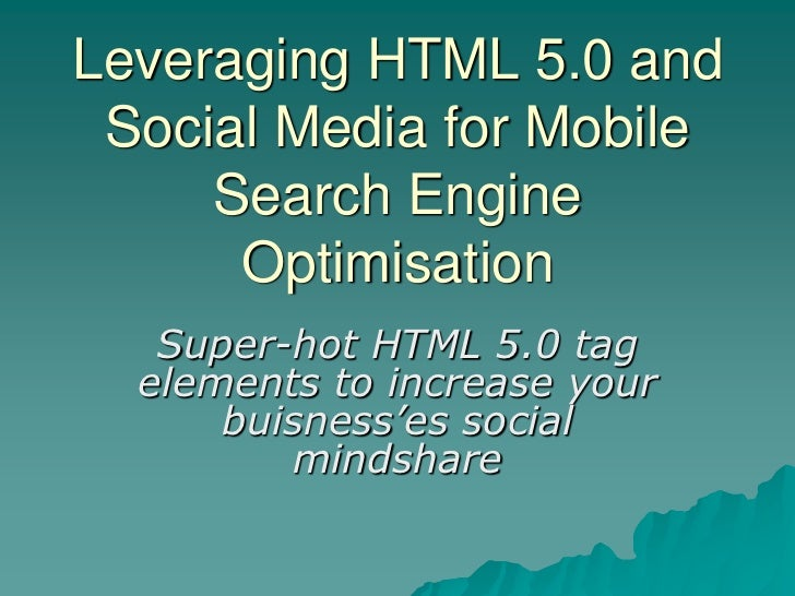 Leveraging HTML 5.0 and Social Media for Mobile     Search Engine      Optimisation   Super-hot HTML 5.0 tag  elements to ...