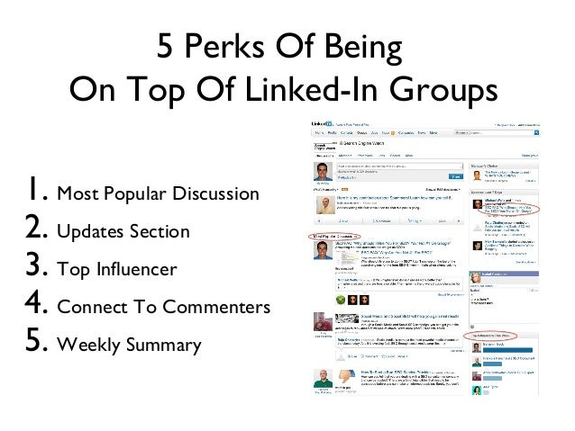 5 Perks Of Being    On Top Of Linked-In Groups1. Most Popular Discussion2. Updates Section3. Top Influencer4. Connect To C...
