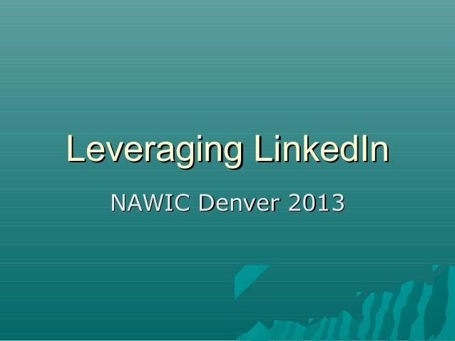 Leveraging LinkedIn  NAWIC Denver 2013