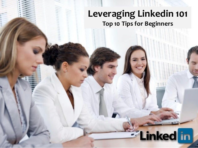 Leveraging Linkedin 101 Top 10 Tips for Beginners