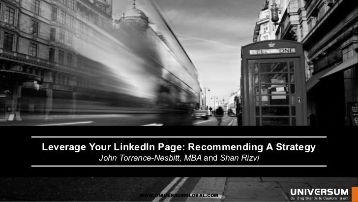 Leverage Your LinkedIn Page: Recommending A Strategy          John Torrance-Nesbitt, MBA and Shan Rizvi                   ...