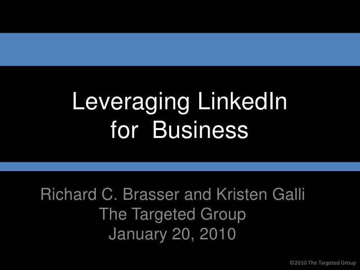 Leveraging LinkedIn        for Business  Richard C. Brasser and Kristen Galli        The Targeted Group          January 2...