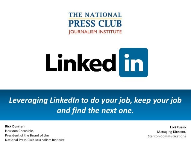 Leveraging LinkedIn to do your job, keep your joband find the next one.Rick DunhamHouston Chronicle,President of the Board...