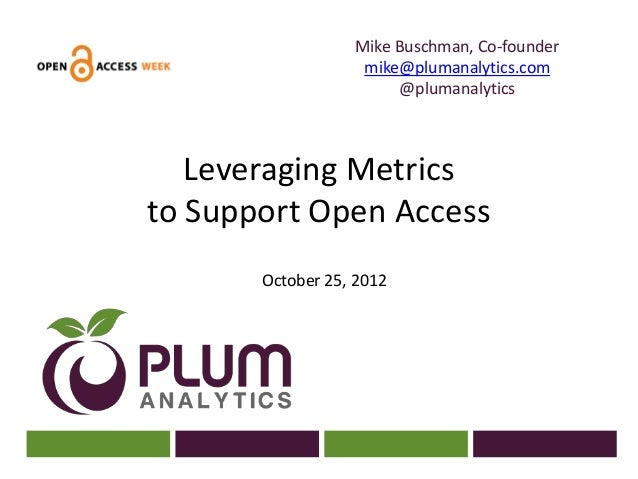 Leveraging metrics to support open access   2012-10-25
