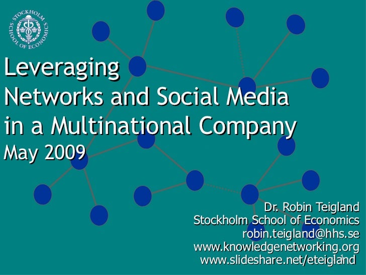 Leveraging  Networks and Social Media  in a Multinational Company May 2009 Dr. Robin Teigland Stockholm School of Economic...