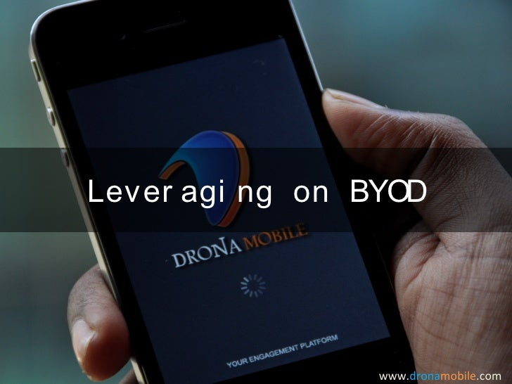 Lever agi ng on BYOD                 www.dronamobile.com
