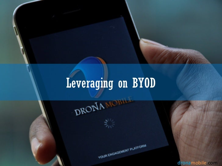 Leveraging on BYOD                     www.dronamobile.com