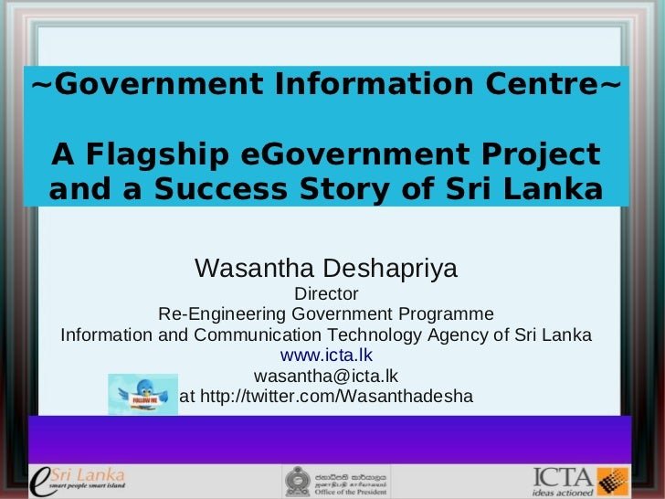 ~Government Information Centre~ A Flagship eGovernment Project and a Success Story of Sri Lanka                Wasantha De...