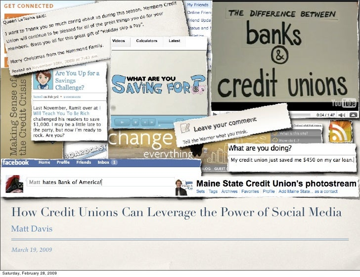 How Credit Unions Can Leverage the Power of Social Media     Matt Davis      March 19, 2009   Saturday, February 28, 2009