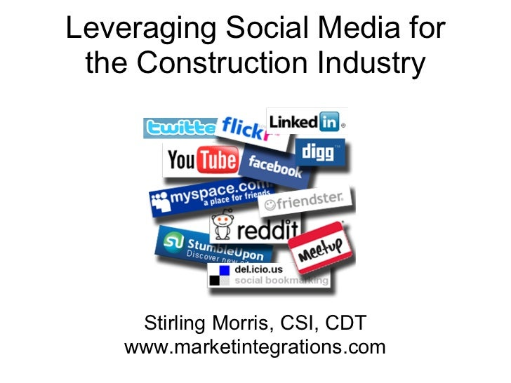 Leveraging Social Media for the Construction Industry     Stirling Morris, CSI, CDT    www.marketintegrations.com