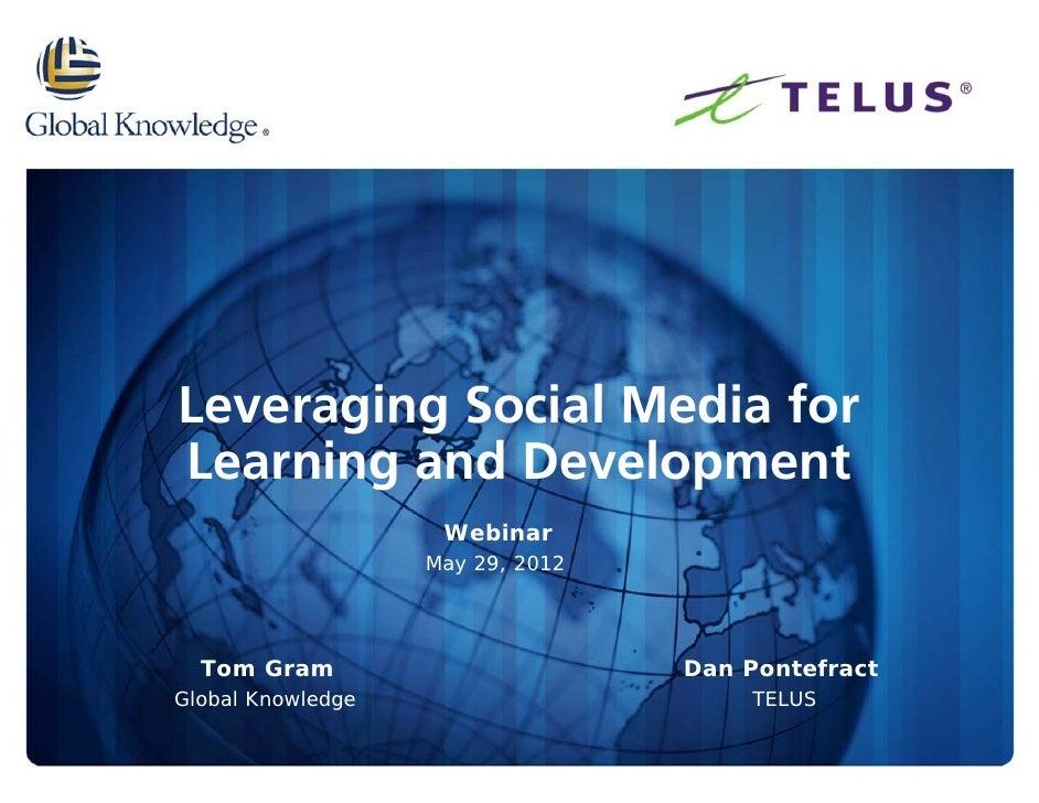 Leveraging Social Media forLearning and Development                    Webinar                   May 29, 2012  Tom Gram   ...