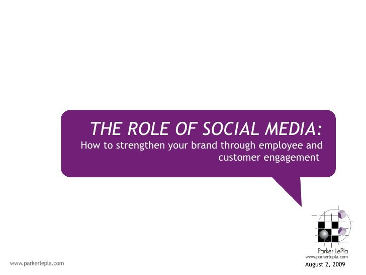 <ul><li>August 2, 2009  </li></ul>THE ROLE OF SOCIAL MEDIA: How to strengthen your brand through employee and customer eng...