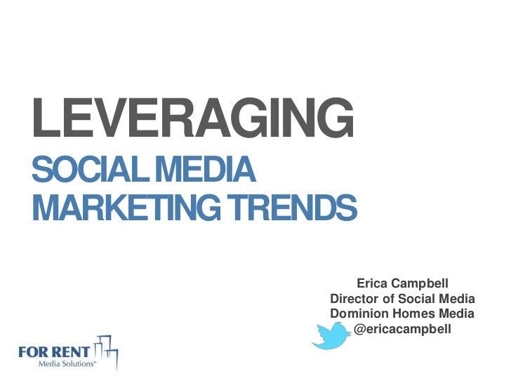 LEVERAGINGSOCIAL MEDIAMARKETING TRENDS                  Erica Campbell              Director of Social Media              ...