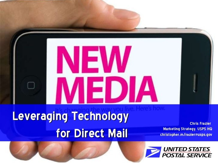 Leveraging Technology    for Direct Mail Chris Frazier  Marketing Strategy, USPS HQ [email_address]
