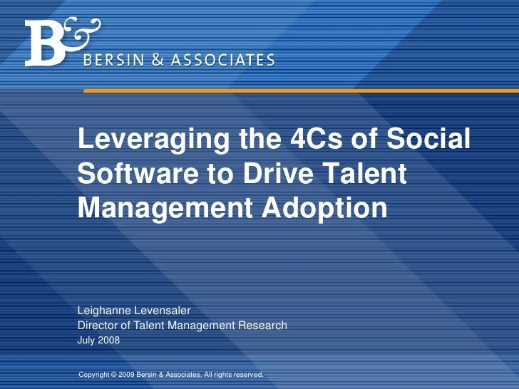 Leveraging the 4Cs of Social Software to Drive Talent Management Adoption   Leighanne Levensaler Director of Talent Manage...