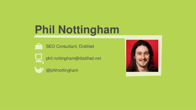 Phil NottinghamSEO Consultant, Distilledphil.nottingham@distilled.net@philnottingham