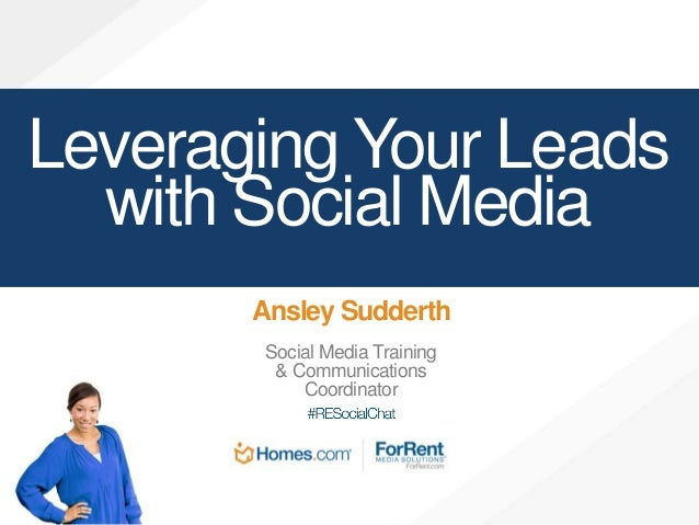 Leveraging Your Leads with Social Media Ansley Sudderth Social Media Training & Communications Coordinator