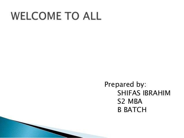 Prepared by: SHIFAS IBRAHIM S2 MBA B BATCH