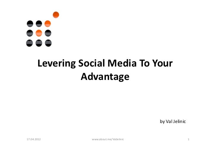 Levering Social Media To Your                Advantage                                            by Val Jelinic17.04.2012...