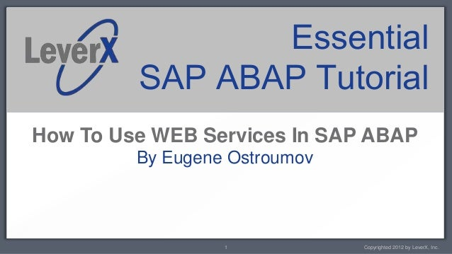 Essential         SAP ABAP TutorialHow To Use WEB Services In SAP ABAP         By Eugene Ostroumov                  1     ...