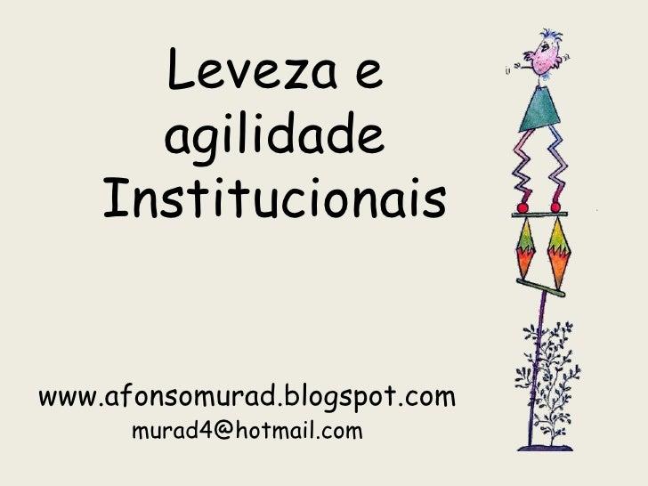 Leveza e      agilidade    Institucionaiswww.afonsomurad.blogspot.com      murad4@hotmail.com