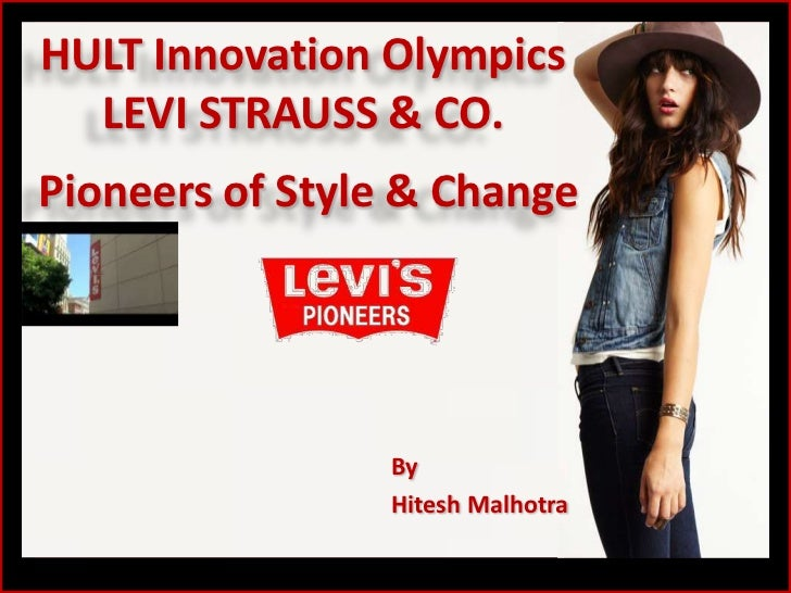 HULT Innovation OlympicsLEVI STRAUSS & CO.<br />Pioneers of Style & Change<br />By<br />Hitesh Malhotra<br />