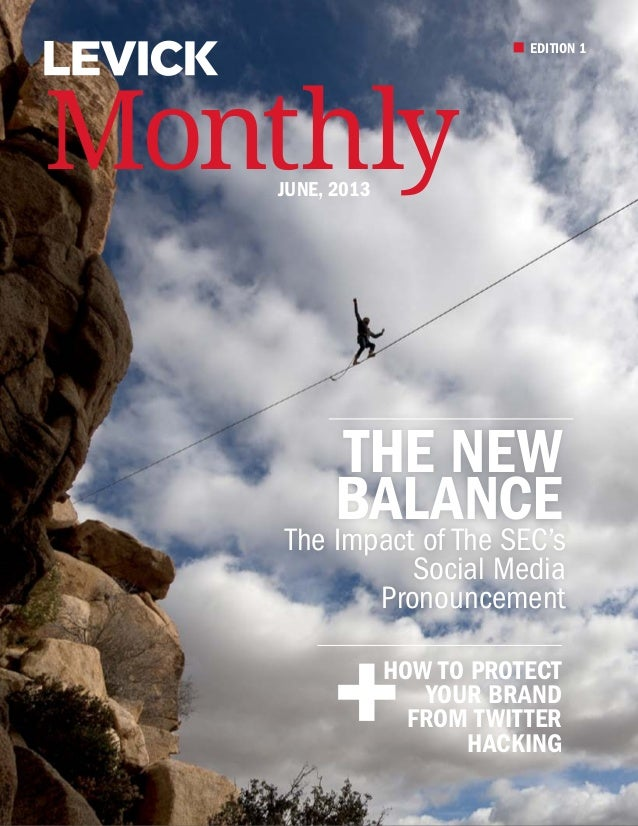 EDITION 1 MonthlyJune, 2013 THE NEW BALANCEThe Impact of The SEC's Social Media Pronouncement How to proTect your brand fr...