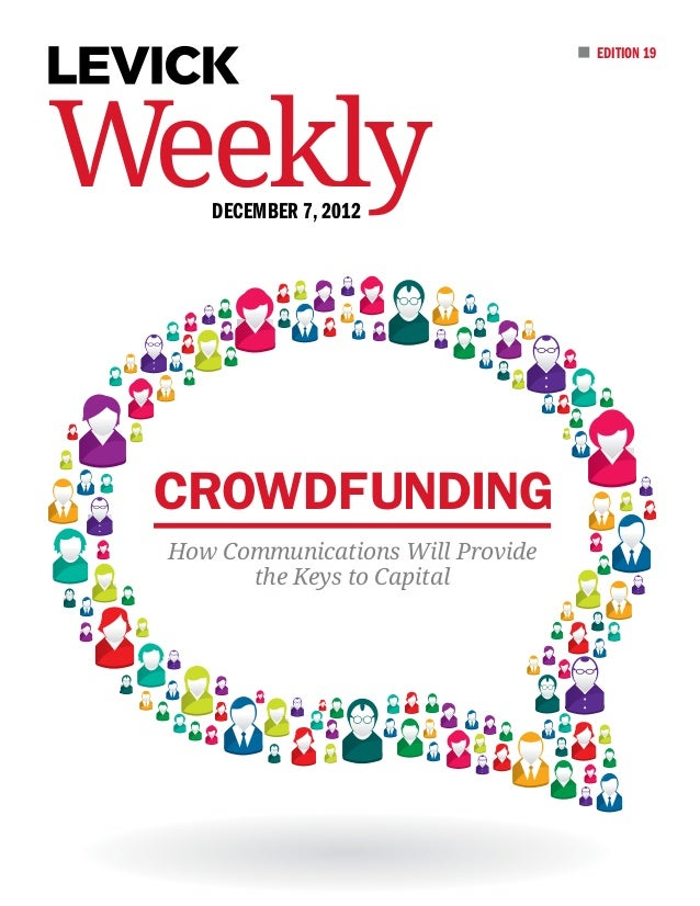 EDITION 19Weekly    December 7, 2012 Crowdfunding How Communications Will Provide       the Keys to Capital