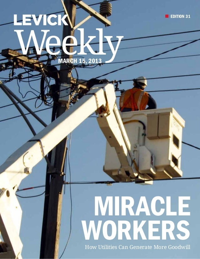 EDITION 31Weekly  March 15, 2013          Miracle         Workers          How Utilities Can Generate More Goodwill