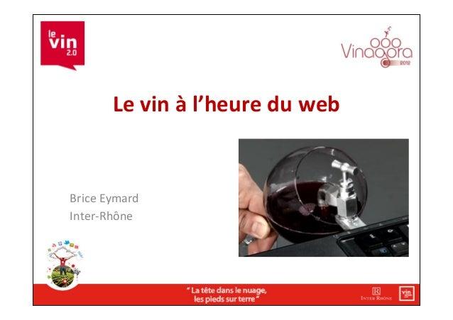 Le vin 2.0 vinagora 2012   conference 01 - brice eymard inter rhone