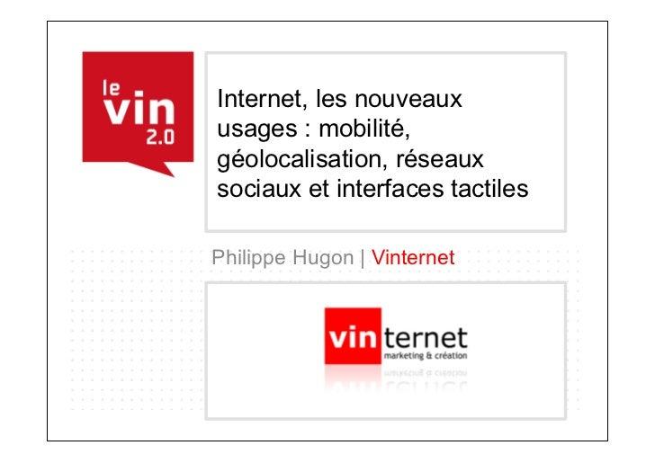 Internet, les nouveauxusages : mobilité,géolocalisation, réseauxsociaux et interfaces tactilesPhilippe Hugon | Vinternet