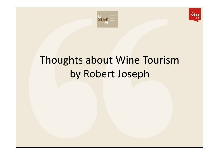 Thoughts	  about	  Wine	  Tourism	       by	  Robert	  Joseph