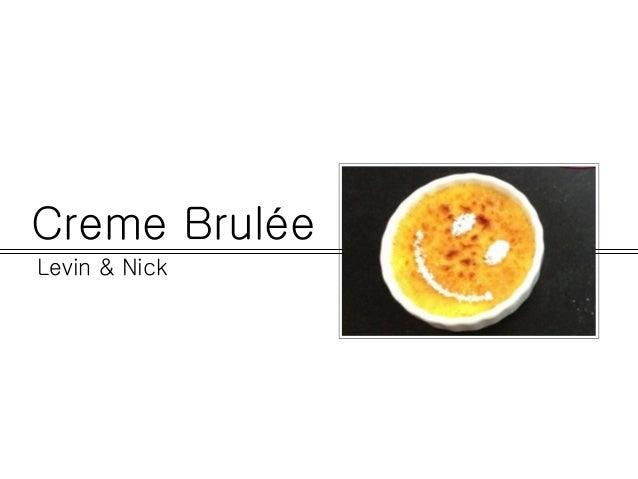 Creme BruléeLevin & Nick