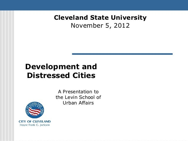 Cleveland State University          November 5, 2012Development andDistressed Cities        A Presentation to       the Le...