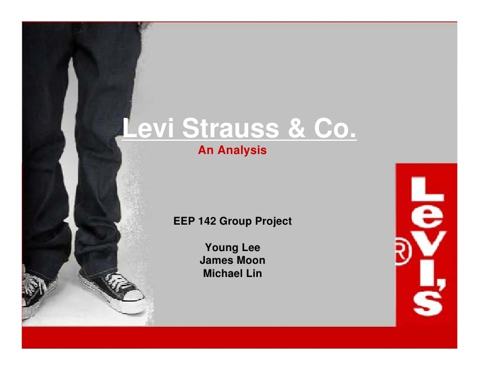 Levi Strauss & Co.       An Analysis   EEP 142 Group Project        Young Lee       James Moon        Michael Lin