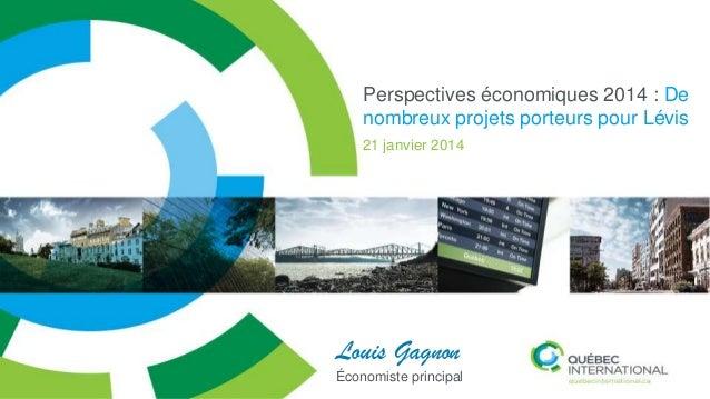 Perspectives économiques 2014 : De nombreux projets porteurs pour Lévis 21 janvier 2014  Louis Gagnon Économiste principal