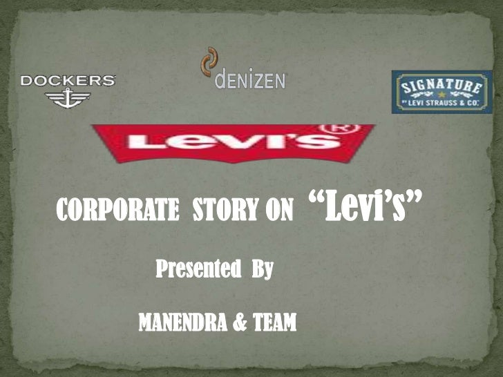 "CORPORATE STORY ON      ""Levi's""       Presented By      MANENDRA & TEAM"