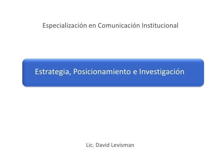 Especialización en Comunicación Institucional     Estrategia, Posicionamiento e Investigación                     Lic. Dav...