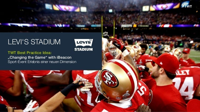 """LEVI'S STADIUM  TWT Best Practice Idea:  """"Changing the Game"""" with iBeacon  Sport-Event Erlebnis einer neuen Dimension  © w..."""