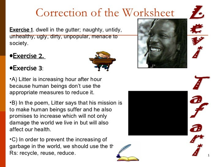 Correction of the Worksheet Levi Tafari <ul><li>Exercise 1 . dwell in the gutter; naughty, untidy, unhealthy, ugly, dirty,...