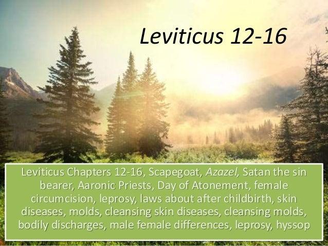 Leviticus 12-16 Leviticus Chapters 12-16, Scapegoat, Azazel, Satan the sin bearer, Aaronic Priests, Day of Atonement, fema...